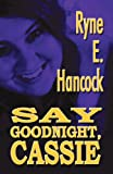 Say Goodnight, Cassie, Ryne E. Hancock, 1462666183