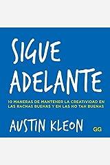 Sigue adelante: 10 maneras de mantener la creatividad en las rachas buenas y en las no tan buenas (Spanish Edition) Kindle Edition
