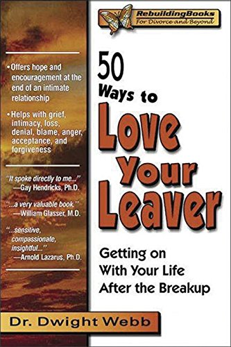 50 Ways to Love Your Leaver: Getting on With Your Life After the Breakup (Rebuilding Books)