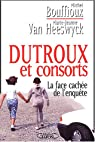 Dutroux et consorts : La face cachée de l'enquête par Bouffioux