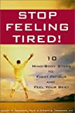 Stop Feeling Tired! 10 Mind-Body Steps to Fight Fatigue and Feel Your Best