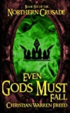 Even Gods Must Fall (The Northern Crusade) (Volume 6)