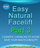 Easy Natural Facelift part 3 Cosmetic Chemicals to Avoid - Save Your Health and Beauty!
