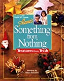 Aleene's Something from Nothing: Treasures from Trash (Best of Aleene's Creative Living)