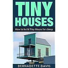 Tiny Houses: How to build Tiny House for cheap ( Tiny Home, Tiny Homes, Debt free, Mortgage-Free, Small House)