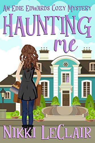 Haunting Me (An Edie Edwards Cozy Mystery Book 1) by [LeClair, Nikki]