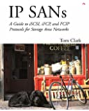 IP SANS: A Guide to iSCSI, iFCP, and FCIP Protocols for Storage Area Networks: A Guide to iSCSI, iFCP, and FCIP Protocols for Storage Area Networks