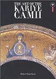 The Art of the Kariye Camii, Robert Ousterhout and Robert G. Ousterhout, 1857592492