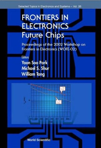 Frontiers in Electronics: Future Chips, Proceedings of the 2002 Workshop on Frontiers in Electronics (Wofe-02) (Selected Topics in Electronics and Systems)