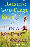 Raising God-First Kids in a Me-First World, Barbara Curtis, 161636534X