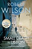 Front cover for the book A Small Death in Lisbon by Robert Wilson