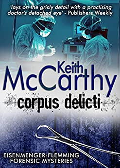 Corpus Delicti (Eisenmenger-Flemming Forensic Mysteries Book 7) by [McCarthy, Keith]