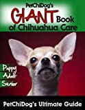 PetChiDog's GIANT Book of Chihuahua Care