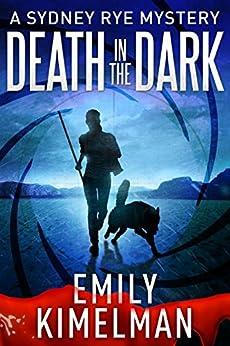 Death In The Dark (A Sydney Rye Mystery Novella, #2) by [Kimelman, Emily]