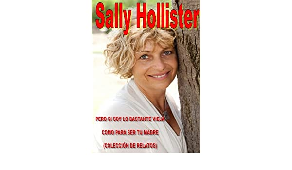 Pero Si Soy Lo Bastante Vieja Como Para Ser Tu Madre: (Colección De Relatos) (Spanish Edition) - Kindle edition by Sally Hollister, Don Ruaridh.