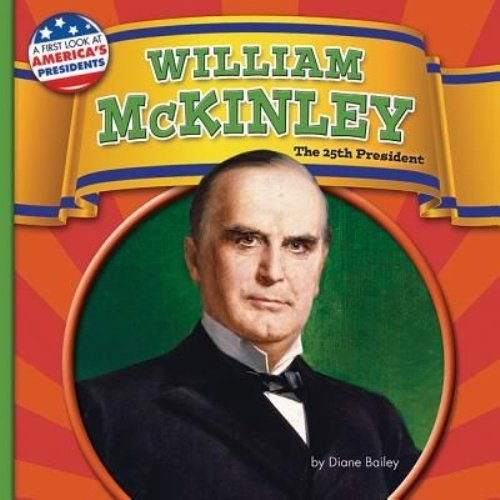 William McKinley: The 25th President (First Look at America's Presidents)