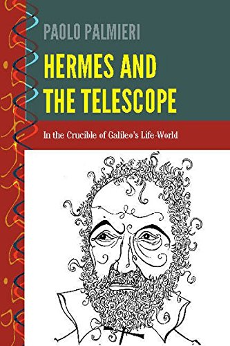 Hermes and the Telescope: In the Crucible of Galileo's Life-World (History and Philosophy of Science)