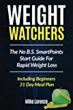 img - for Weight Watchers: The No B.S. SmartPoints Start Guide For Rapid Weight Loss - Including Beginners 31 Day Meal Plan book / textbook / text book