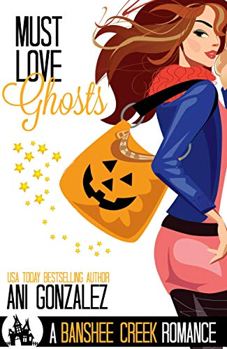 Must Love Ghosts: A Haunted Town Romance (Banshee Creek Book 1) -