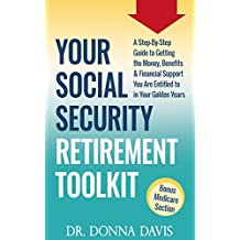 Your Social Security Retirement Toolkit: A Step-By-Step Guide to Getting the Money, Benefits & Financial Support You Are Entitled to in Your Golden Years