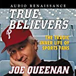 True Believers: The Tragic Inner Life of Sports Fans | Joe Queenan