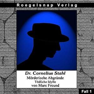 Tödliche Idylle (Dr. Cornelius Stahl - Mörderische Abgründe 1) Hörbuch