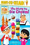 The Scoop on Ice Cream! (History of Fun Stuff)