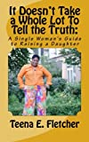 img - for It Doesn't Take a Whole Lot To Tell the Truth:: A Single Woman's Guide to Raising a Daughter book / textbook / text book