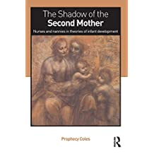 The Shadow of the Second Mother: Nurses and nannies in theories of infant development