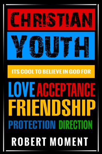 (Christian Youth: Its Cool to Believe in God for Love, Acceptance, Friendship, Protection and Direction)