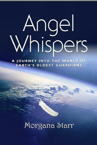 ANGEL WHISPERS: A Journey into the World of the Earth's Oldest Guardians PDF