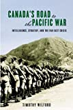 Canada's Road to the Pacific War: Intelligence, Strategy, and the Far East Crisis (Studies in Canadian Military History, 1499-6251)