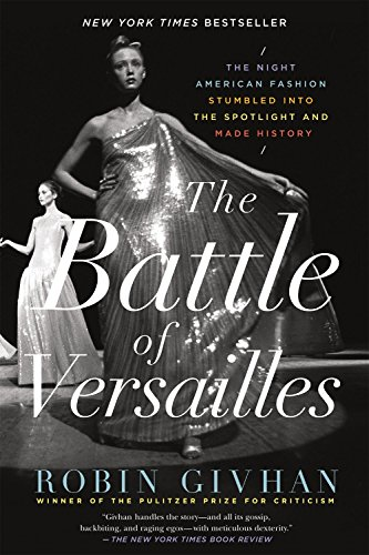 The Battle of Versailles: The Night American Fashion Stumbled into the Spotlight and Made History (Oscar An Oscar De La Renta Company)
