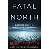 Fatal North: Murder and Survival on the First North Pole Expedition