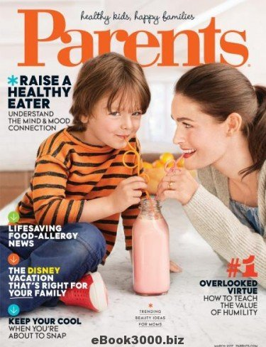 Parents Magazine March 2017 Raise a healthy eater.Plus a Bonus issue of family fun