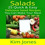 Salads: 25 Quick & Easy Delicious Salad Recipes You Can Make Your Meal | Kim Jones