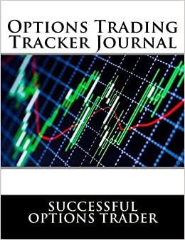 Options Trading Tracker Journal: Track Well to Win Big
