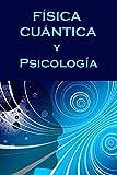 F脥SICA CU脕NTICA Y PSICOLOG脥A: Mente y part鉚culas (Spanish Edition)