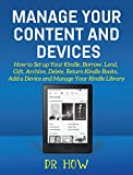 Manage Your Content and Devices: How to Set up Your Kindle, Borrow, Lend, Gift, Archive, Delete, Return Kindle Books, Add a Device and Manage Your Kindle Library