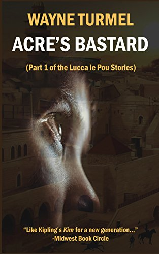 Acre's Bastard: Historical Fiction from the Crusades: (Part 1 of the Lucca le Pou Stories by [Turmel, Wayne]