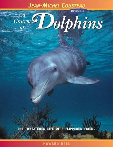 Download A Charm of Dolphins: The Threatened Life of a Flippered Friend (Jean-Michel Cousteau Presents) pdf epub