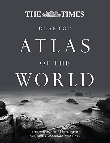 The Times Desktop Atlas of the World: Representing the Earth with Authority, Accuracy and Style (The Times Atlases)