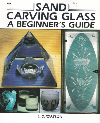 Sand Carving Glass: A Beginner's Guide by Brand: Tab Books