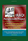 img - for Iraqi Perspectives Project: A View of Operation Iraqi Freedom from Saddam's Senior Leadership - Hussein's Distorted Worldview, Desert Storm, Regime Prepares for War, Baghdad Bob, Final Days book / textbook / text book