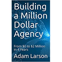 Building a Million Dollar Agency: From $0 to $2 Million in 4 Years