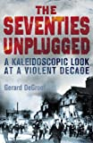 img - for The Seventies Unplugged: A Kaleidoscopic Look at a Violent Decade by Gerard DeGroot (2010-08-20) book / textbook / text book