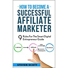 How To Become A Successful Affiliate Marker: 9 Rules For The Smart Digital Entrepreneur Guide