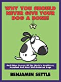 Why You Should Never Give Your Dog A Bone, Benjamin Settle, 0979578604
