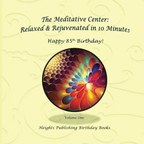 Happy 85th Birthday! Relaxed & Rejuvenated in 10 Minutes Volume One: Exceptionally beautiful birthday gift, in Novelty & More, brief meditations, ... birthday card, in Office, in All Departments