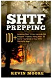 SHTF Prepping:: 100+ Amazing Tips, Tricks, Hacks & DIY Prepper Projects, Along With 77 Items You Need In Your STHF Stockpile Now! (Off Grid Living, ... & Disaster Preparedness Survival Guide)